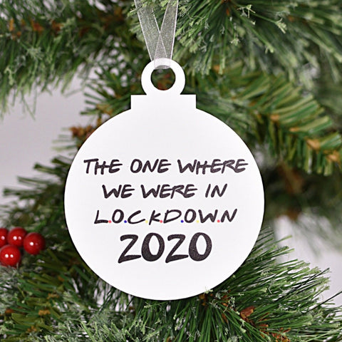 The One Where We Were In Lockdown Acrylic Bauble