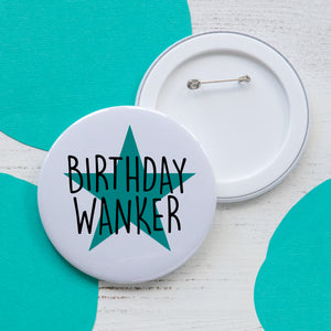 Birthday Wanker - Large badge