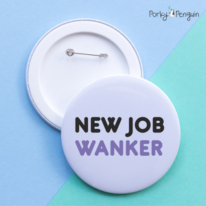 New Job Wanker Badge