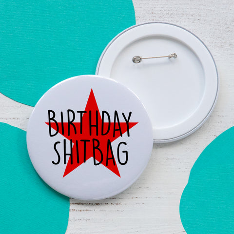 Birthday Shitbag - Large badge