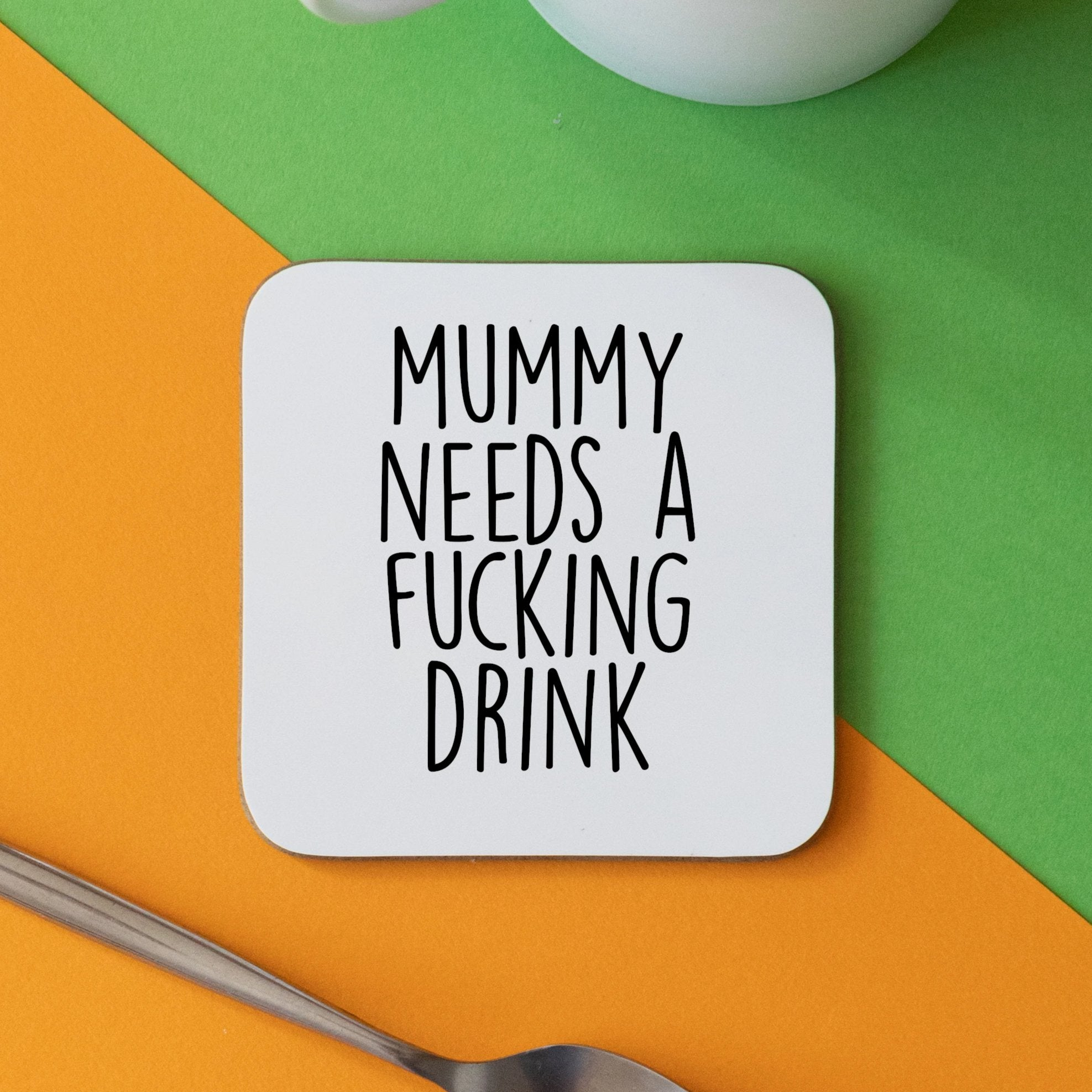 Mummy Needs A Fucking Drink Coaster