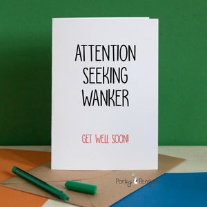 Attention Seeking Wanker Card