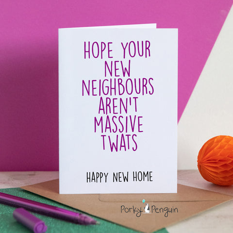 Hope Your New Neighbours Aren't Massive Twats New Home Card