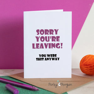 You Were Shit Anyway Leaving Card
