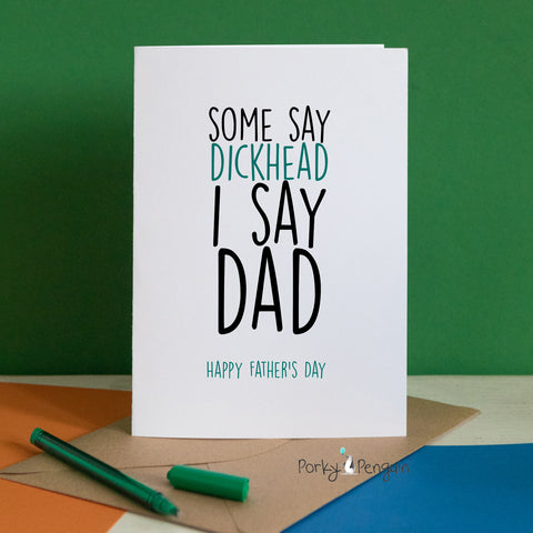 Some Say Dickhead, I Say Dad Father's Day Card