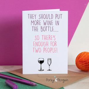 They Should Put More Wine In The Bottle Birthday Card