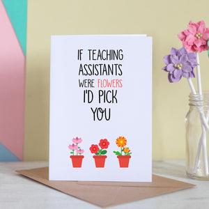 If Teaching Assistants Were Flowers Card