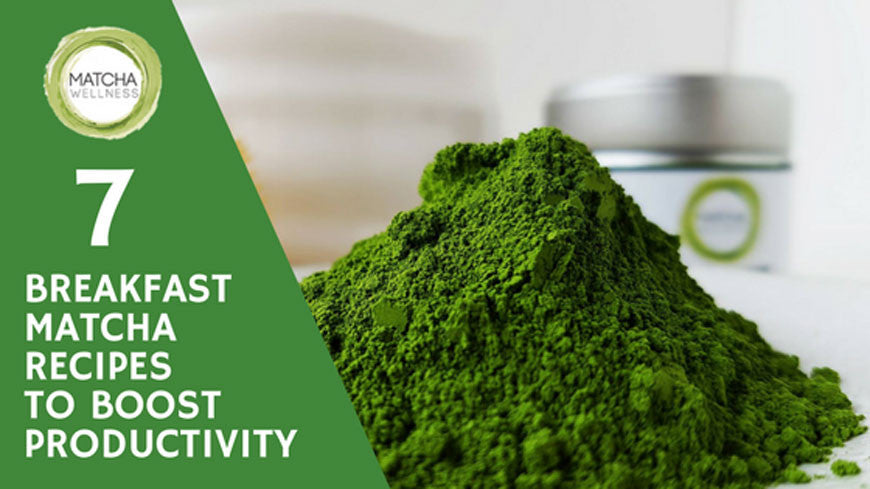 7 Breakfast Matcha Recipes to Boost Productivity