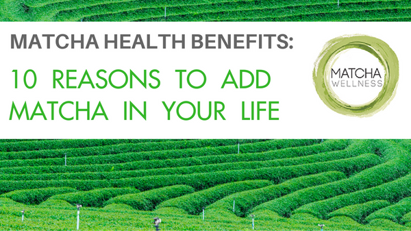 Matcha Health Benefits – 10 Reasons to Consume Matcha