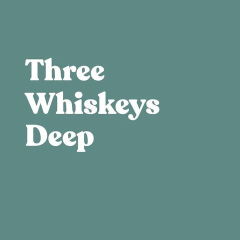 Three Whiskeys Deep
