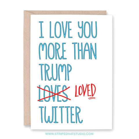 I love you more than Trump LOVED Twitter