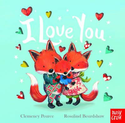I Love You by Clemency Pearce and Rosalind Beardshaw