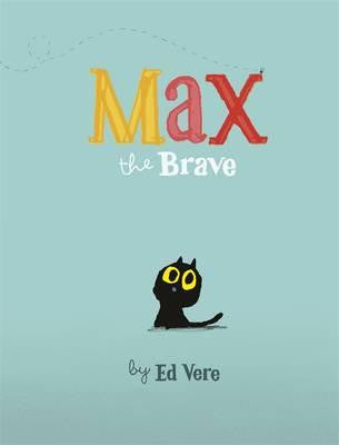 Max The Brave by Ed Vere - Little Me Little You