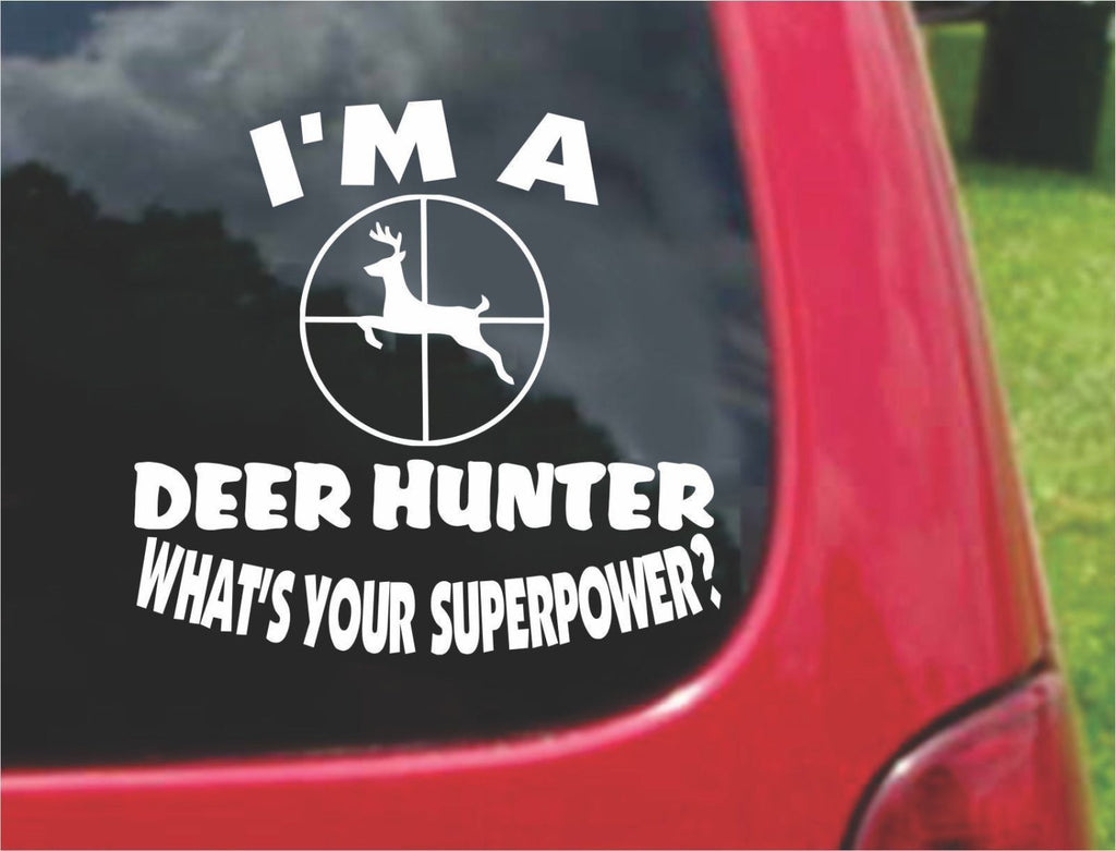 I'm a Deer Hunter What's Your Superpower? Sticker Decal 20 Colors To Choose From.