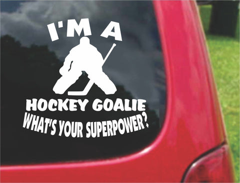 I'm a Hockey Goalie What's Your Superpower? Sticker Decal 20 Colors To Choose From.