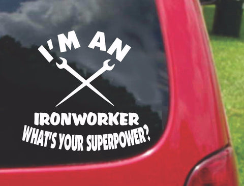 I'm a Ironworker What's Your Superpower? Sticker Decal 20 Colors To Choose From.