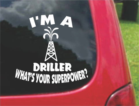 I'm a Driller What's Your Superpower? Sticker Decal 20 Colors To Choose From.