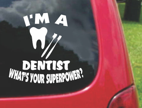 I'm a DENTIST What's Your Superpower? Sticker Decal 20 Colors To Choose From.