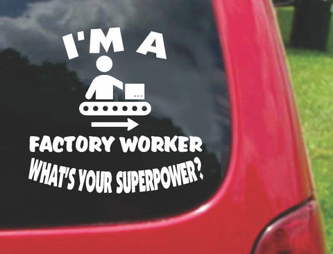 I'm a FACTORY WORKER What's Your Superpower? Sticker Decal 20 Colors To Choose From.