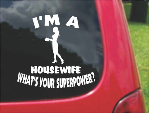 I'm a HOUSEWIFE What's Your Superpower? Sticker Decal 20 Colors To Choose From.