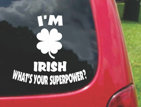 I'm IRISH What's Your Superpower? Sticker Decal 20 Colors To Choose From.