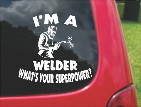 I'm a Welder What's Your Superpower? Sticker Decal 20 Colors To Choose From.