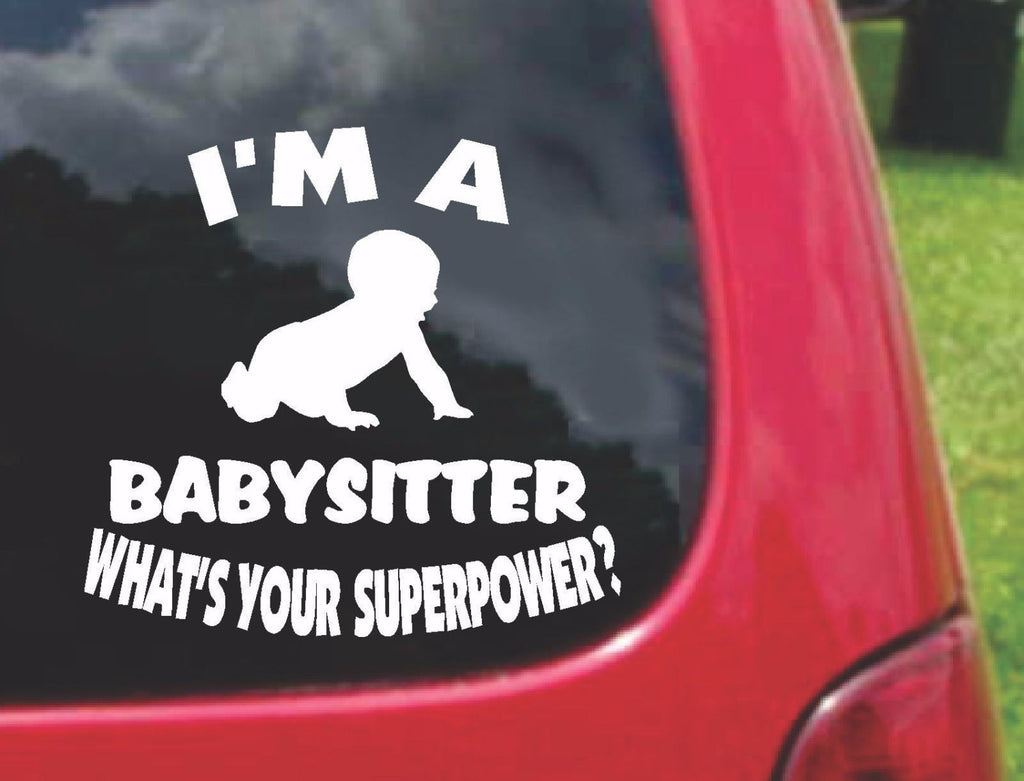 I'm a BABYSITTER What's Your Superpower? Sticker Decal 20 Colors To Choose From.
