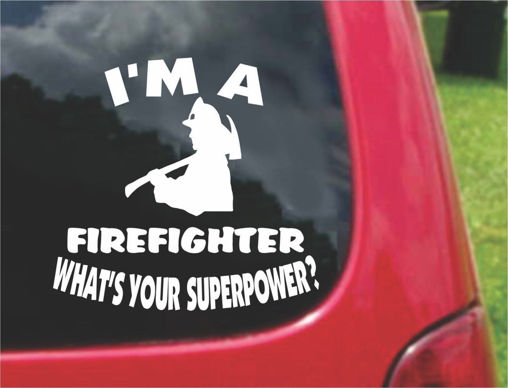 I'm a Firefighter What's Your Superpower? Sticker Decal 20 Colors To Choose From.