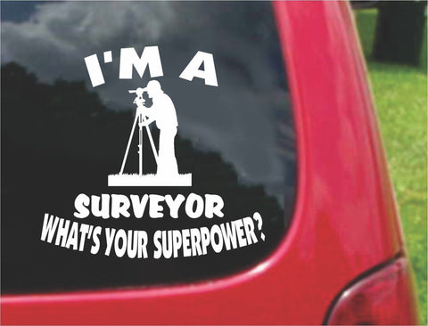 I'm a Surveyor What's Your Superpower? Sticker Decal 20 Colors To Choose From.