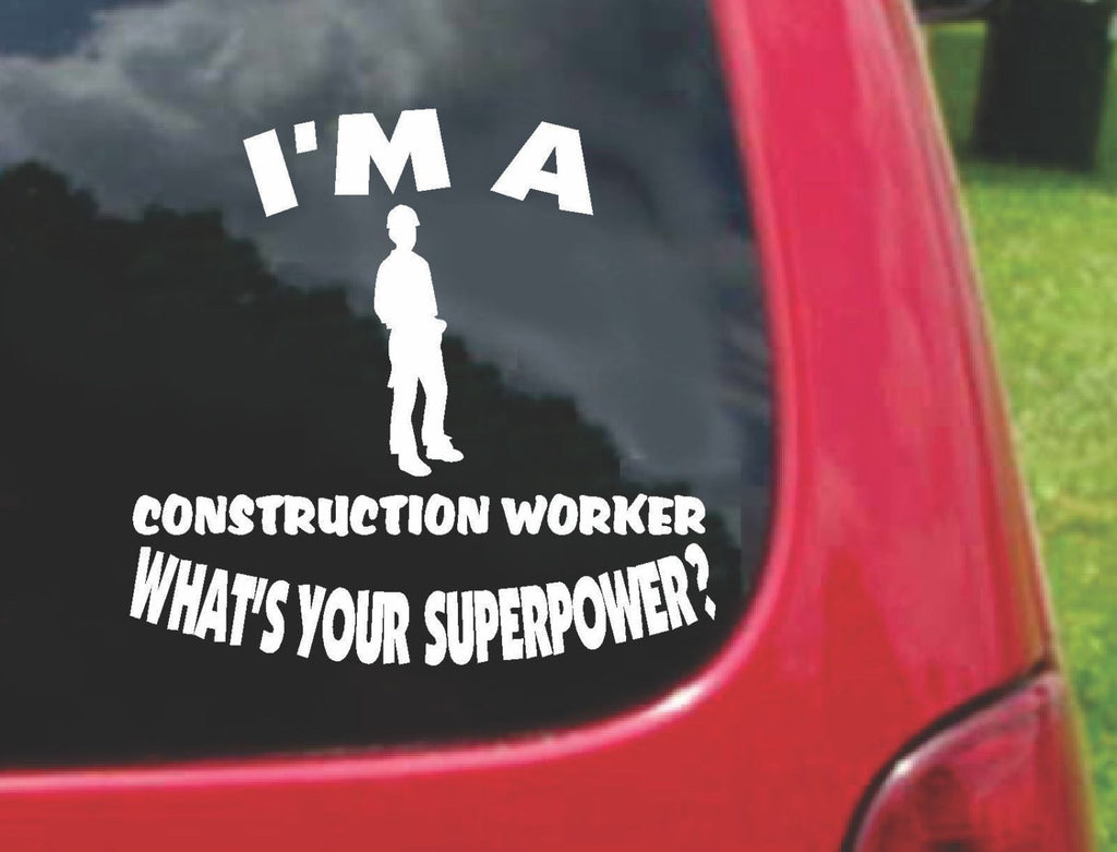 I'm a CONSTRUCTION WORKER What's Your Superpower? Sticker Decal 20 Colors To Choose From.