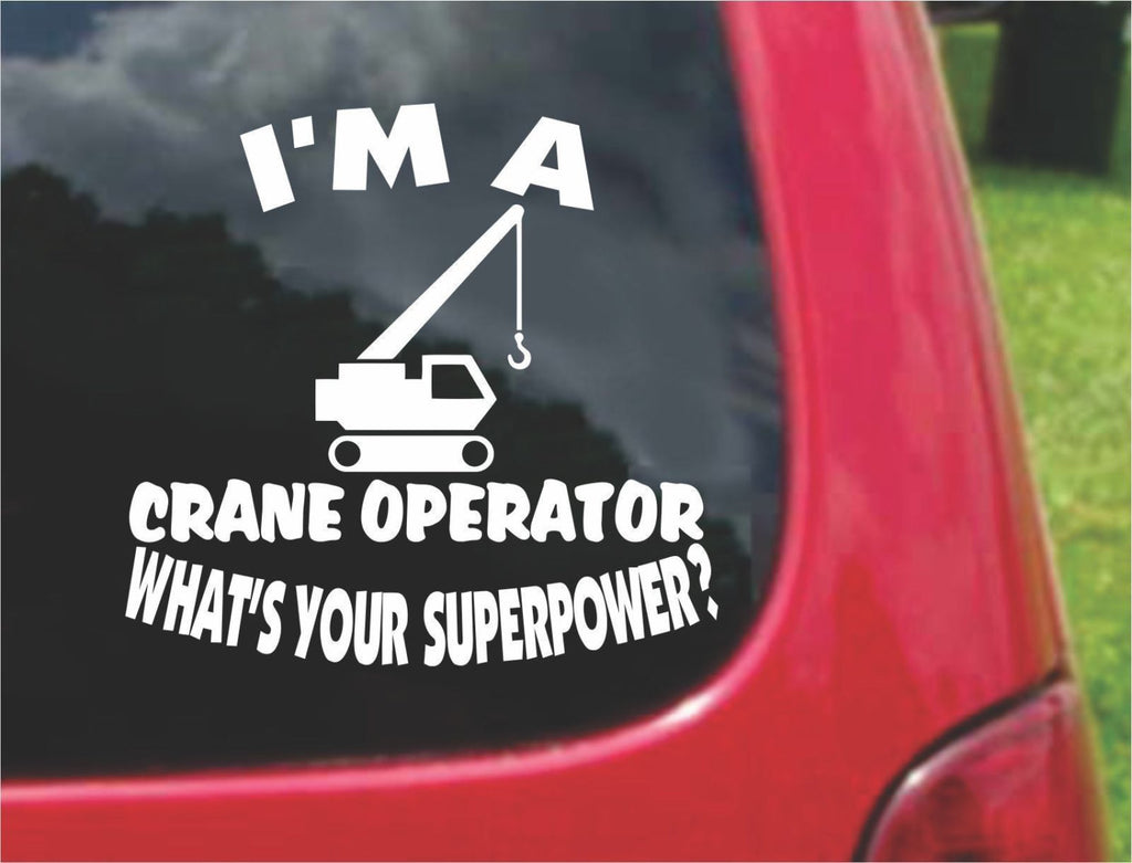 I'm a Crane Operator What's Your Superpower? Sticker Decal 20 Colors To Choose From.