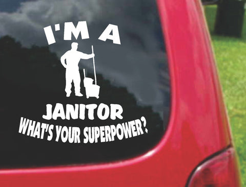 I'm a JANITOR What's Your Superpower? Sticker Decal 20 Colors To Choose From.