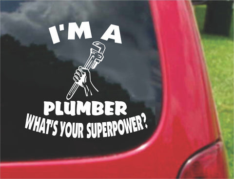 I'm a Plumber What's Your Superpower? Sticker Decal 20 Colors To Choose From.