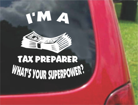 I'm a TAX PREPARER What's Your Superpower? Sticker Decal 20 Colors To Choose From.
