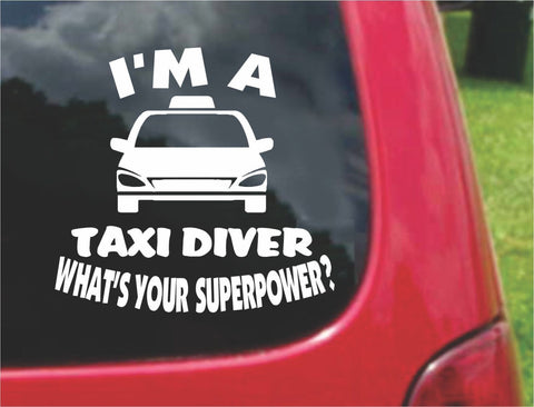 I'm a Taxi Driver What's Your Superpower? Sticker Decal 20 Colors To Choose From.