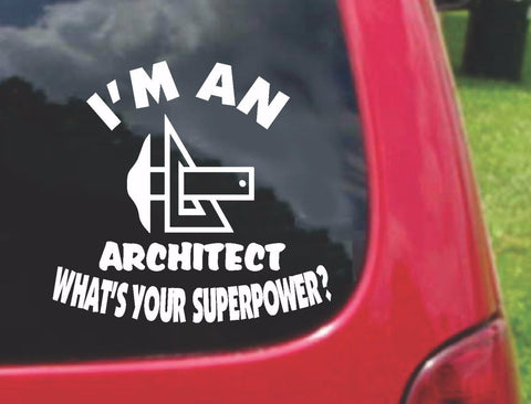 I'm an ARCHITECT What's Your Superpower? Sticker Decal 20 Colors To Choose From.