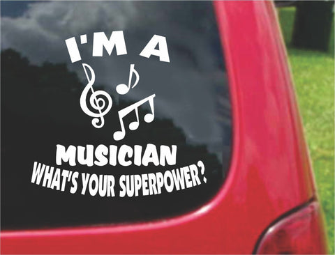 I'm a MUSICIAN What's Your Superpower? Sticker Decal 20 Colors To Choose From.
