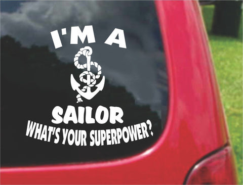 I'm a SAILOR What's Your Superpower? Sticker Decal 20 Colors To Choose From.