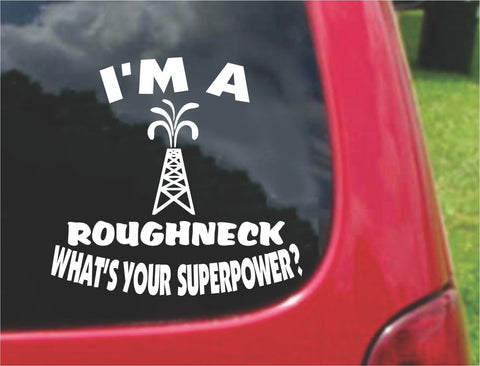 I'm a Roughneck What's Your Superpower? Sticker Decal 20 Colors To Choose From.