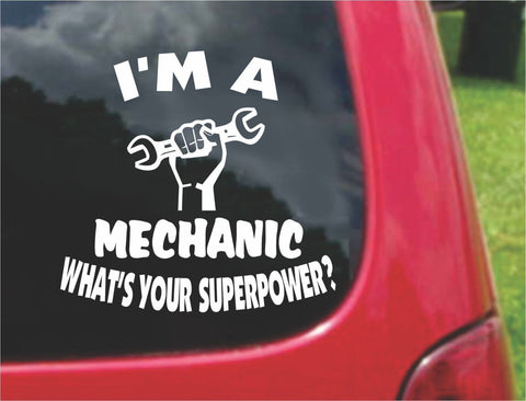 I'm a Mechanic What's Your Superpower? Sticker Decal 20 Colors To Choose From.