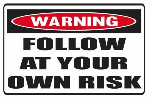 Funny Warning Follow At Your Own Risk Vinyl Sticker Decal Full Color/Weather Proof.