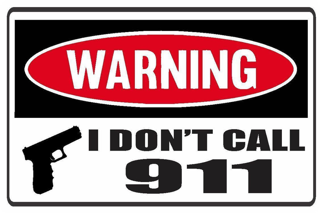 Funny Warning I Don't Call 911 Vinyl Sticker Decal Full Color/Weather Proof.