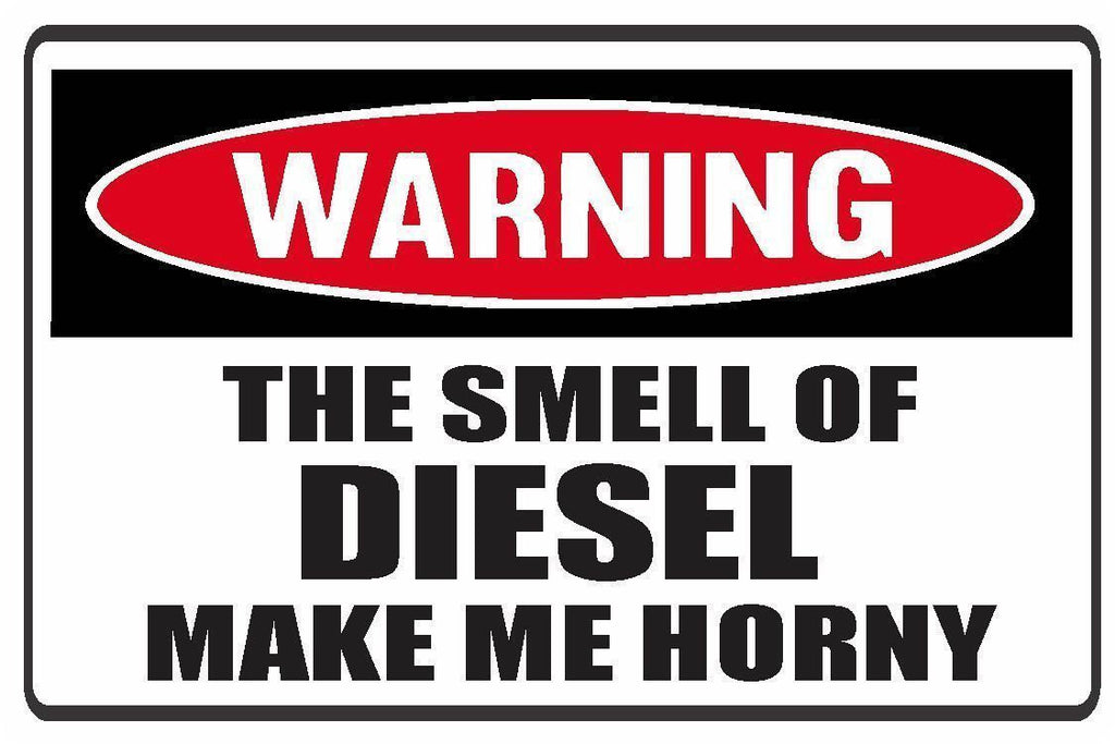 Funny Warning The Smell Of Diesel Make Me Horny Vinyl Sticker Decal Full Color/Weather Proof.