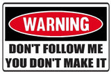 Funny Warning Don't Follow Me Vinyl Sticker Decal Full Color/Weather Proof.