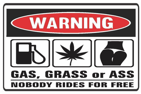 Funny Warning Gas, Grass or Ass Vinyl Sticker Decal Full Color/Weather Proof.