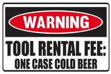 Funny Warning Tool Rental Fee One Case Cold Beer Vinyl Sticker Decal Full Color/Weather Proof.