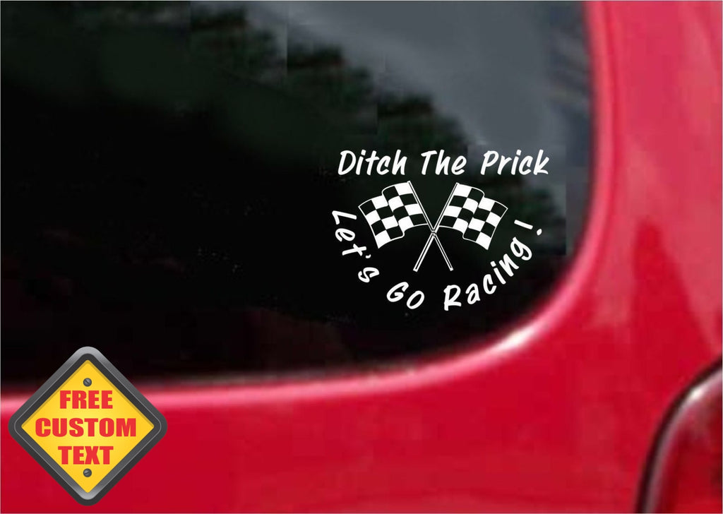 Ditch The Prick Lets Go Racing Sticker Decal 20 Colors To Choose From.