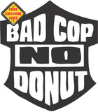 Bad Cop No Donut Sticker Decal 20 Colors To Choose From.