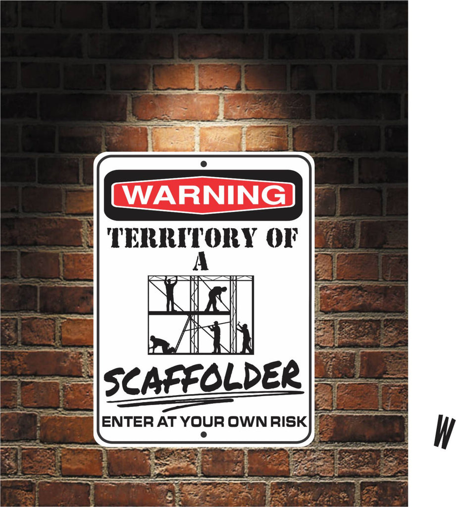Warning Territory Of a SCAFFOLDER 9 x 12 Predrilled Aluminum Sign