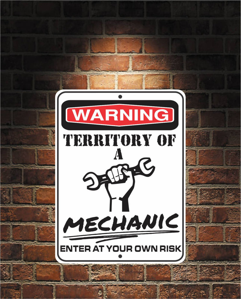 Warning Territory Of a Mechanic 9 x 12 Predrilled Aluminum Sign